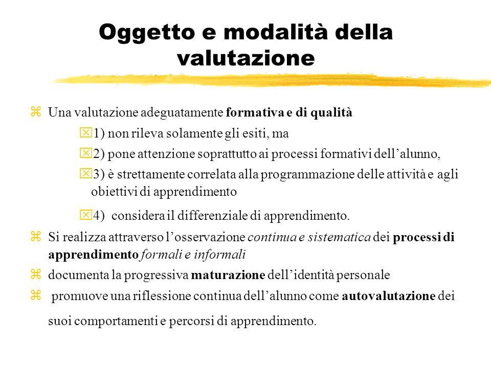 Oggetto e modalità della valutazione zUna valutazione adeguatamente formativa e di qualità x1) non rileva solamente gli esiti, ma x2) pone attenzione