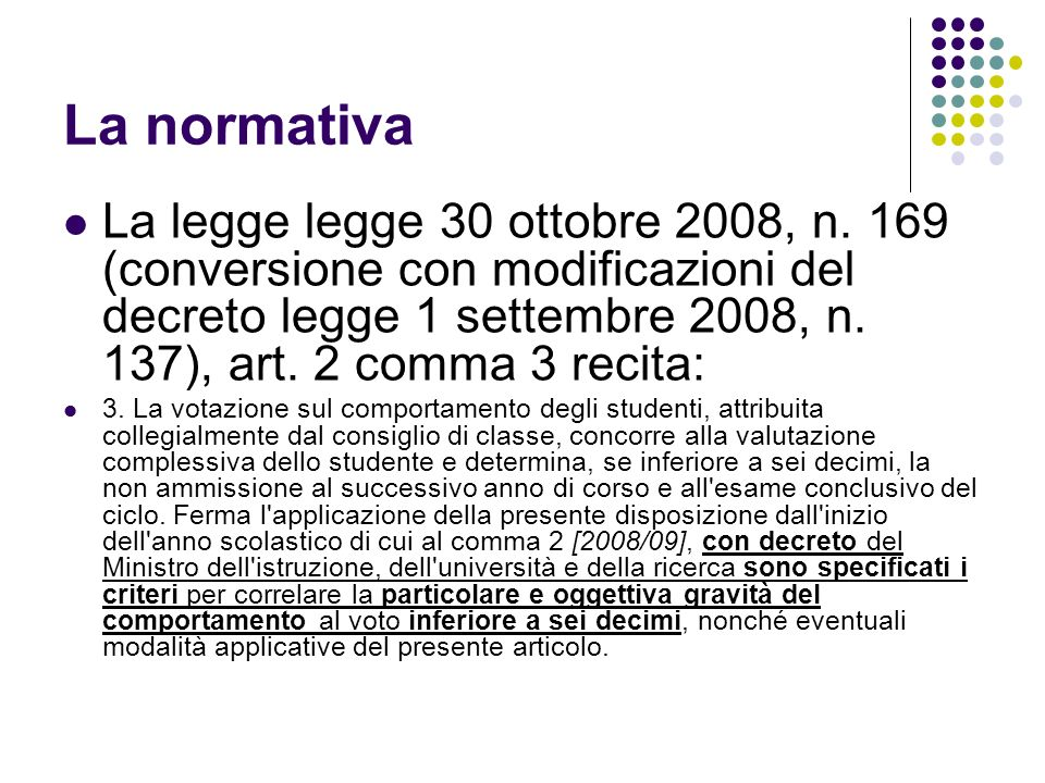 La valutazione del comportamento Il comportamento A decorrere dall'anno scolastico 2008/2009, la valutazione del comportamento è effettuata mediante l