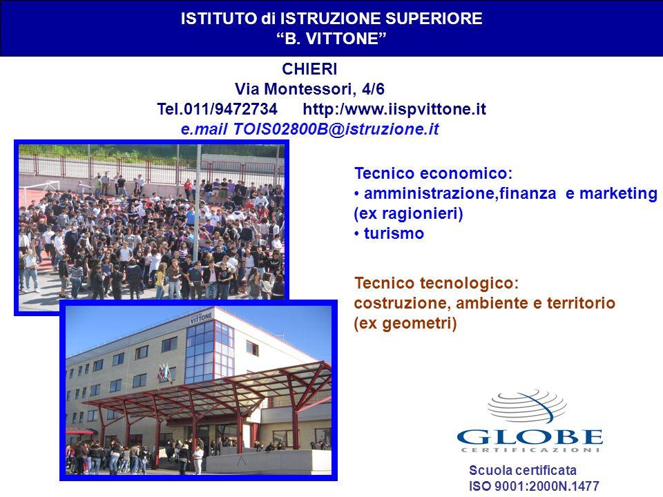 ISTITUTO di ISTRUZIONE SUPERIORE B. VITTONE CHIERI Via Montessori, 4/6 Tel.011/9472734 http:/www.iispvittone.it e.mail TOIS02800B@istruzione.it Tecnic