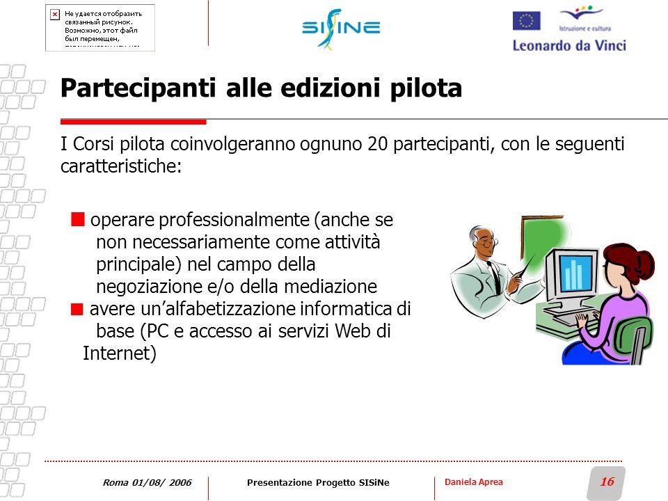 Daniela Aprea 16 Roma 01/08/ 2006Presentazione Progetto SISiNe Partecipanti alle edizioni pilota I Corsi pilota coinvolgeranno ognuno 20 partecipanti,