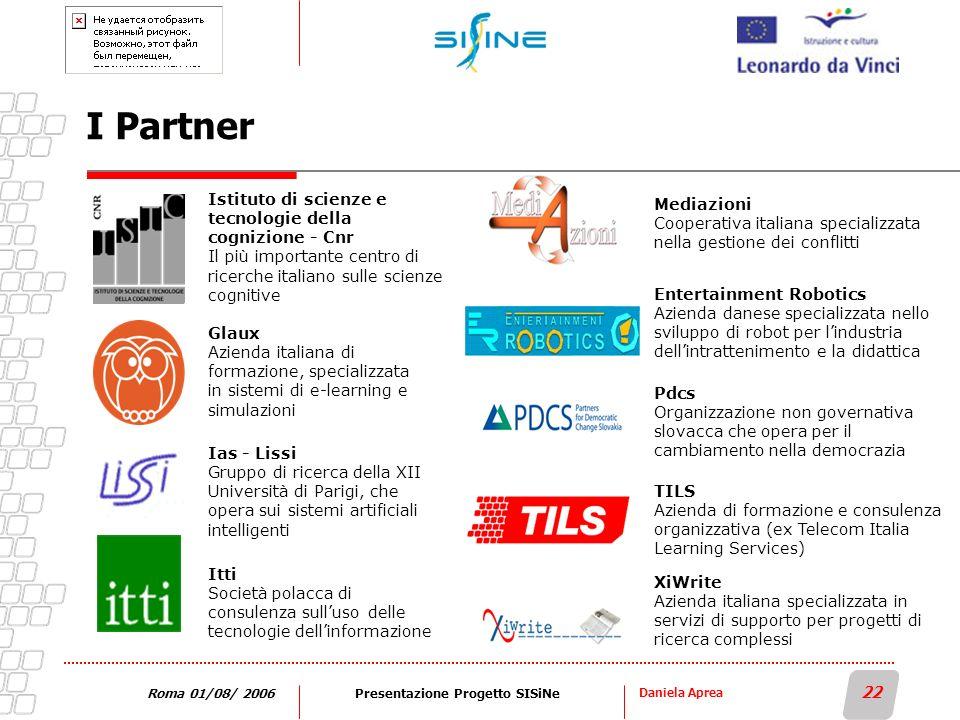 Daniela Aprea 22 Roma 01/08/ 2006Presentazione Progetto SISiNe I Partner Glaux Azienda italiana di formazione, specializzata in sistemi di e-learning