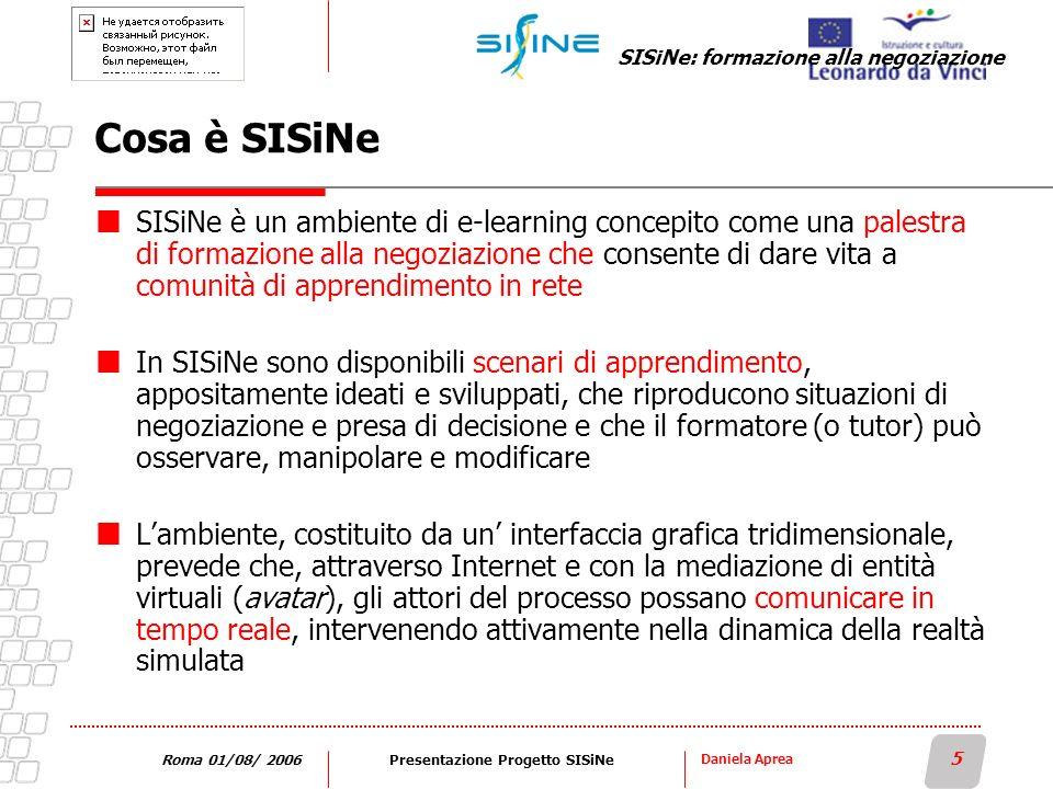 Daniela Aprea 5 Roma 01/08/ 2006Presentazione Progetto SISiNe Cosa è SISiNe SISiNe è un ambiente di e-learning concepito come una palestra di formazio