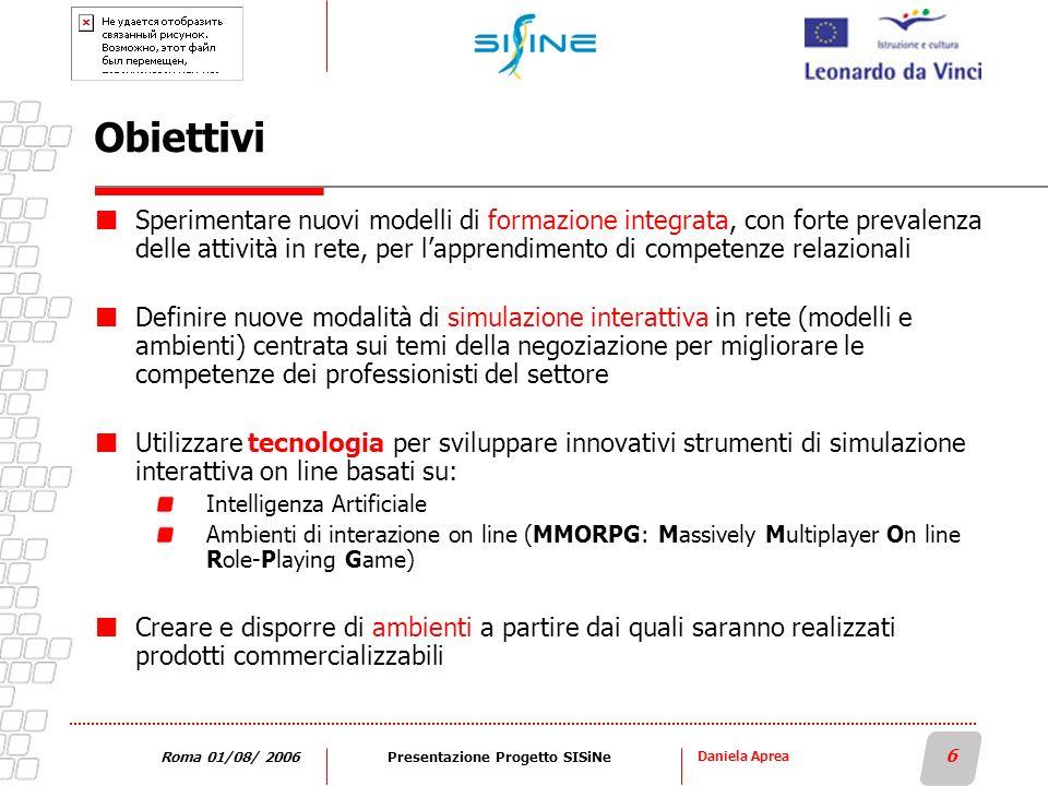 Daniela Aprea 6 Roma 01/08/ 2006Presentazione Progetto SISiNe Obiettivi Sperimentare nuovi modelli di formazione integrata, con forte prevalenza delle