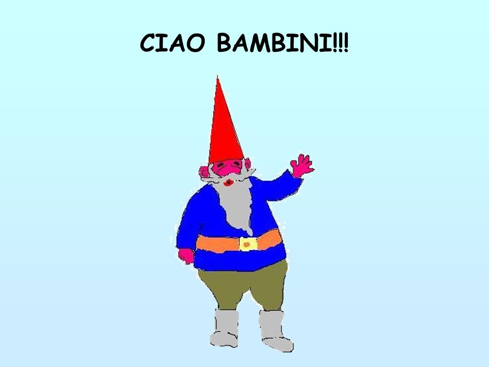 CIAO BAMBINI!!!