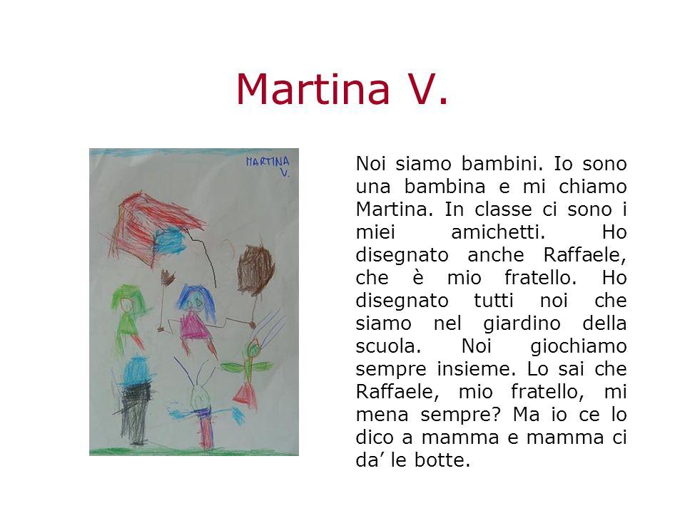 Martina V.Noi siamo bambini. Io sono una bambina e mi chiamo Martina.