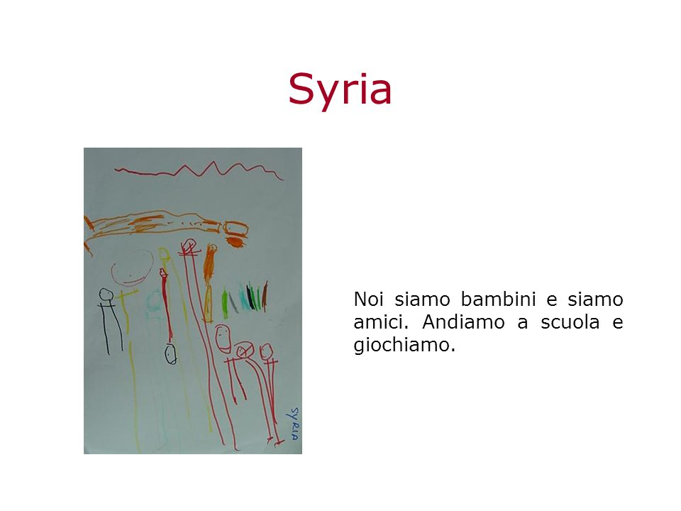 Syria Noi siamo bambini e siamo amici. Andiamo a scuola e giochiamo.
