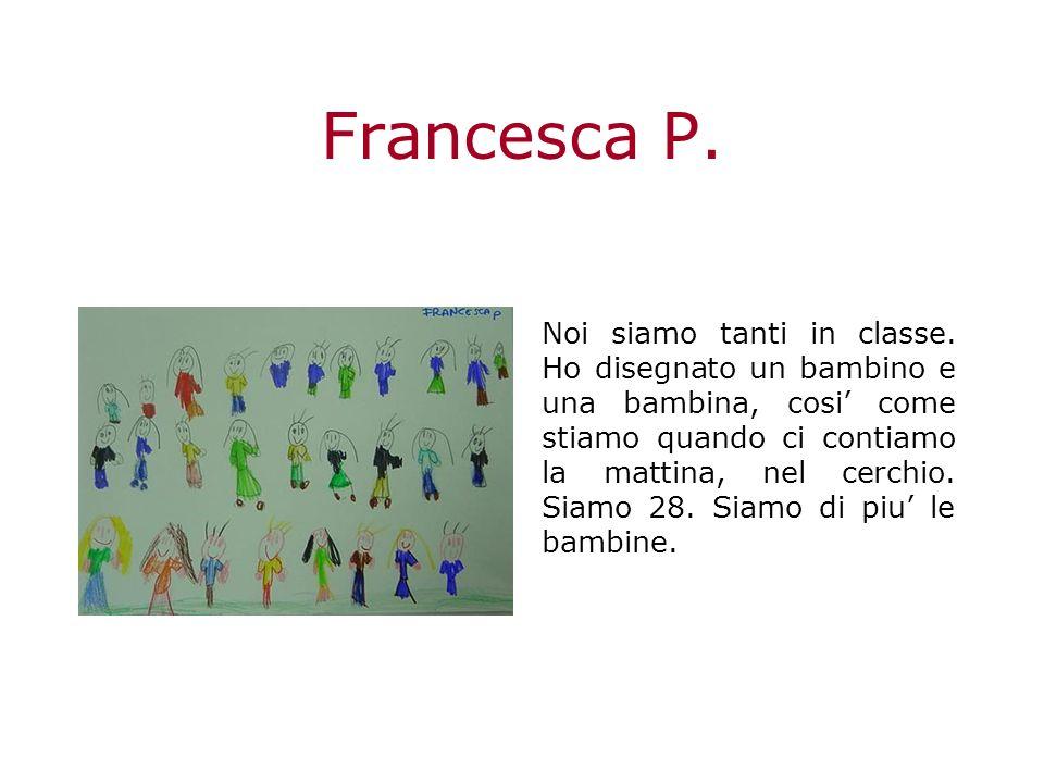 Francesca P.Noi siamo tanti in classe.