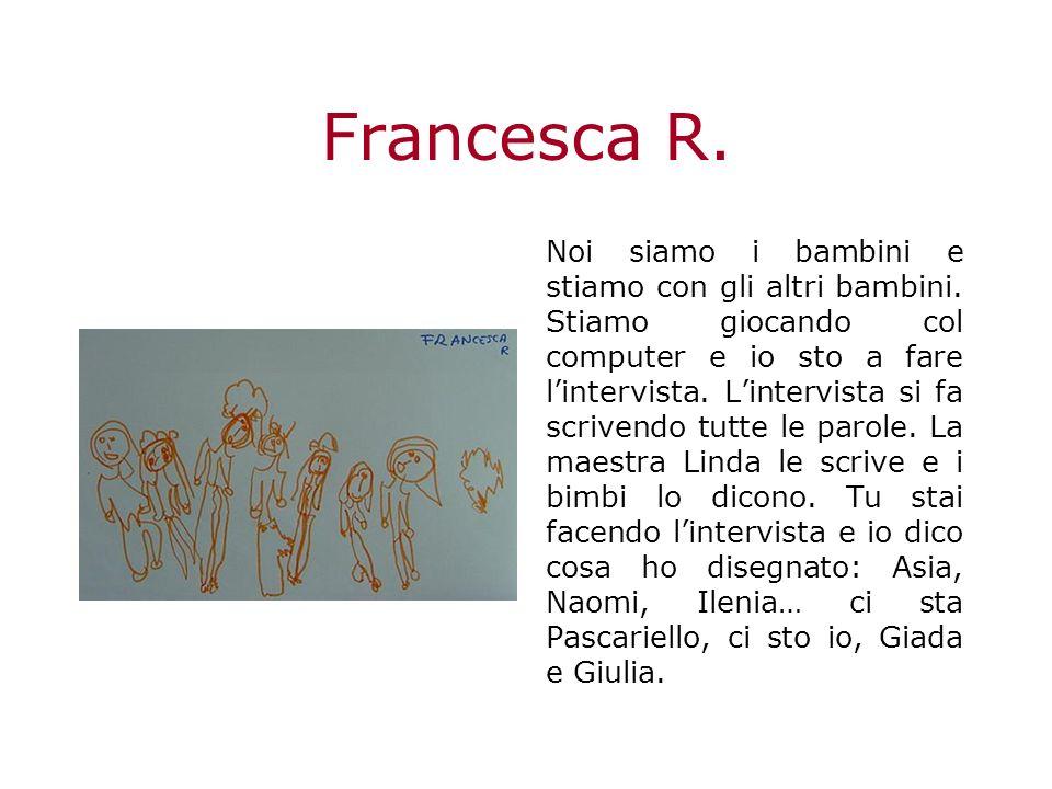 Francesca R.Noi siamo i bambini e stiamo con gli altri bambini.