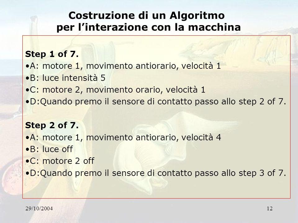 29/10/200412 Step 1 of 7. A: motore 1, movimento antiorario, velocità 1 B: luce intensità 5 C: motore 2, movimento orario, velocità 1 D:Quando premo i