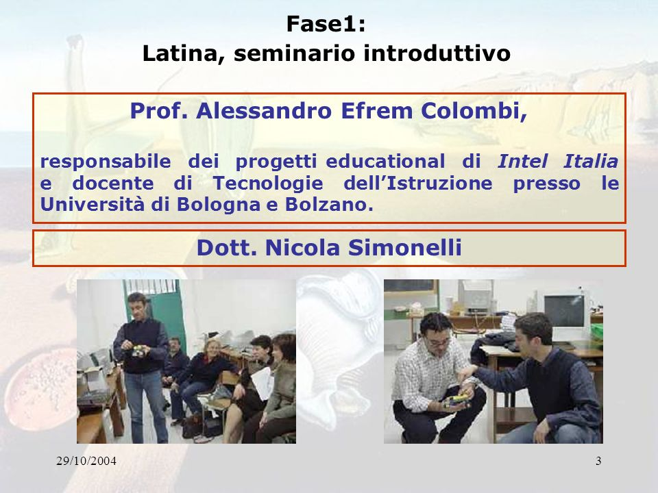 29/10/20043 Fase1: Latina, seminario introduttivo Prof. Alessandro Efrem Colombi, responsabile dei progetti educational di Intel Italia e docente di T