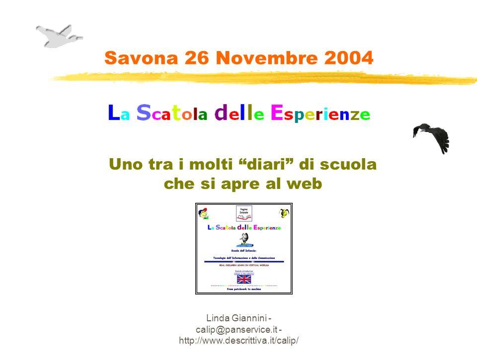 Linda Giannini - calip@panservice.it - http://www.descrittiva.it/calip/ Savona 26 Novembre 2004 Uno tra i molti diari di scuola che si apre al web