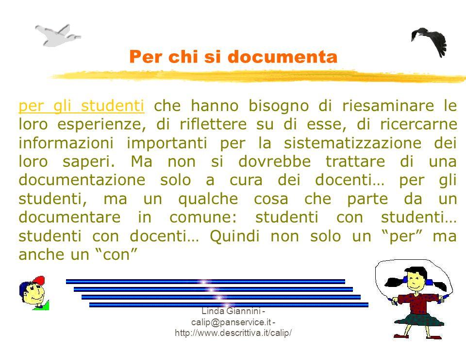 Linda Giannini - calip@panservice.it - http://www.descrittiva.it/calip/ Per chi si documenta per gli studenti che hanno bisogno di riesaminare le loro esperienze, di riflettere su di esse, di ricercarne informazioni importanti per la sistematizzazione dei loro saperi.