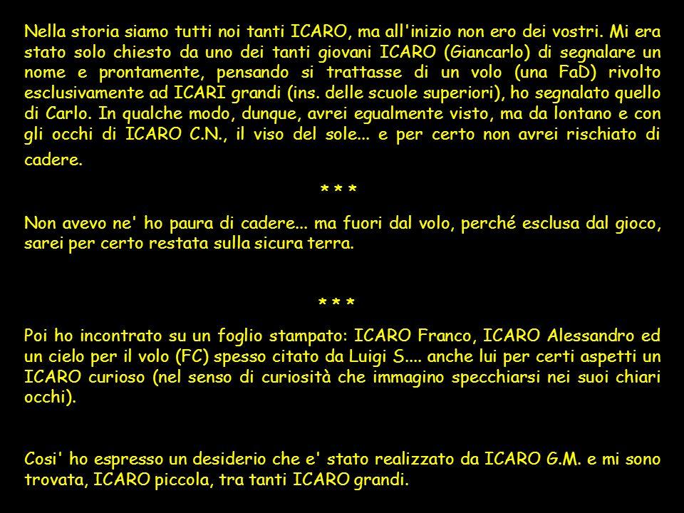 Nella storia siamo tutti noi tanti ICARO, ma all'inizio non ero dei vostri. Mi era stato solo chiesto da uno dei tanti giovani ICARO (Giancarlo) di se