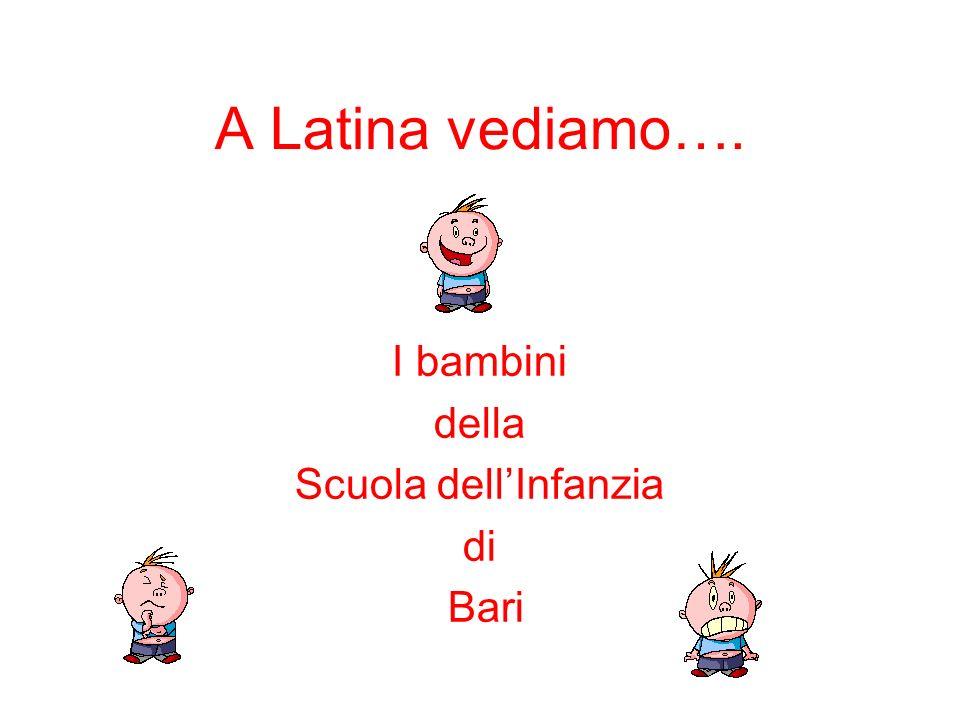 A Latina vediamo…. I bambini della Scuola dellInfanzia di Bari