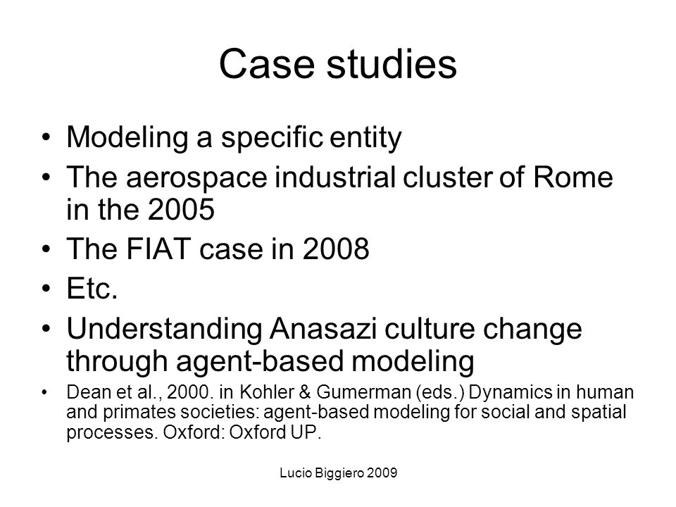 Lucio Biggiero 2009 Case studies Modeling a specific entity The aerospace industrial cluster of Rome in the 2005 The FIAT case in 2008 Etc.