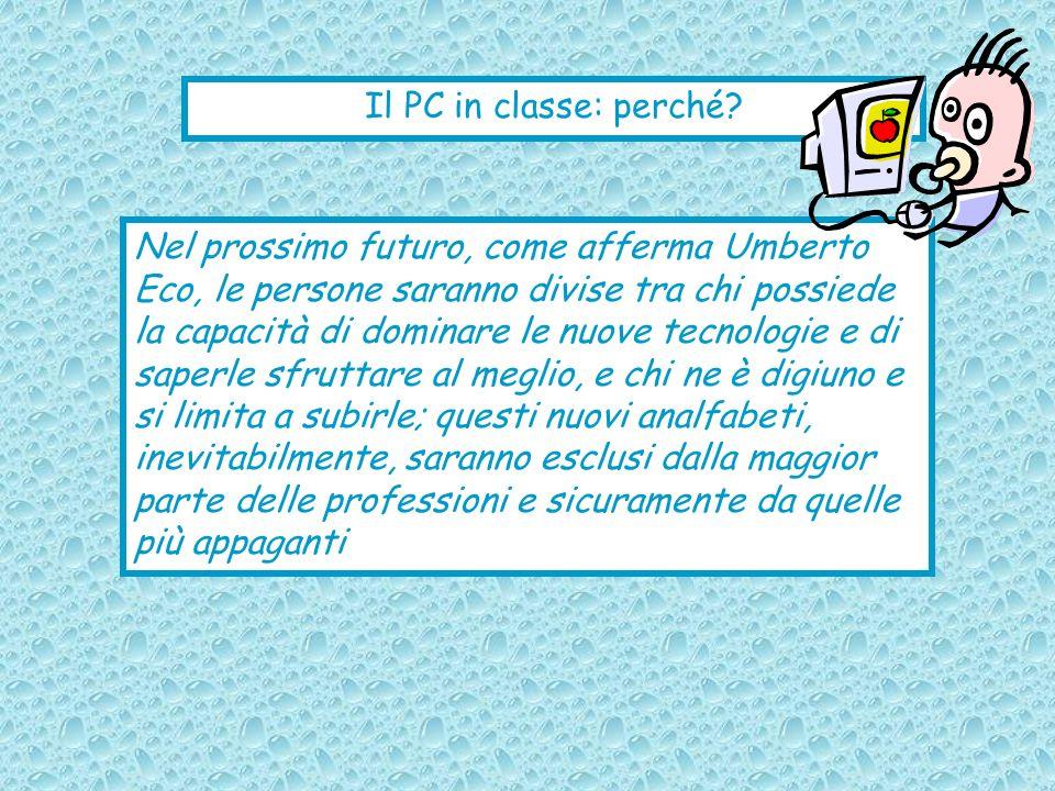 Il PC in classe: perché? Nel prossimo futuro, come afferma Umberto Eco, le persone saranno divise tra chi possiede la capacità di dominare le nuove te