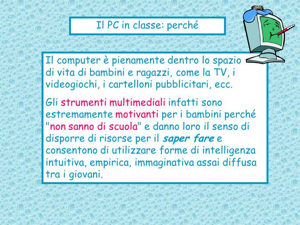 Il PC in classe: perché Il computer è pienamente dentro lo spazio di vita di bambini e ragazzi, come la TV, i videogiochi, i cartelloni pubblicitari,