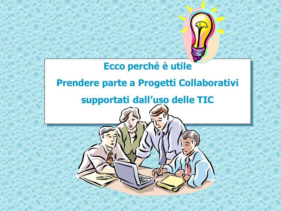 Ecco perché è utile Prendere parte a Progetti Collaborativi supportati dalluso delle TIC Ecco perché è utile Prendere parte a Progetti Collaborativi s