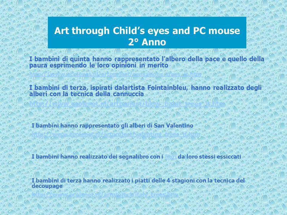 Art through Childs eyes and PC mouse 2° Anno I bambini di quinta hanno rappresentato lalbero della pace e quello della paura esprimendo le loro opinio