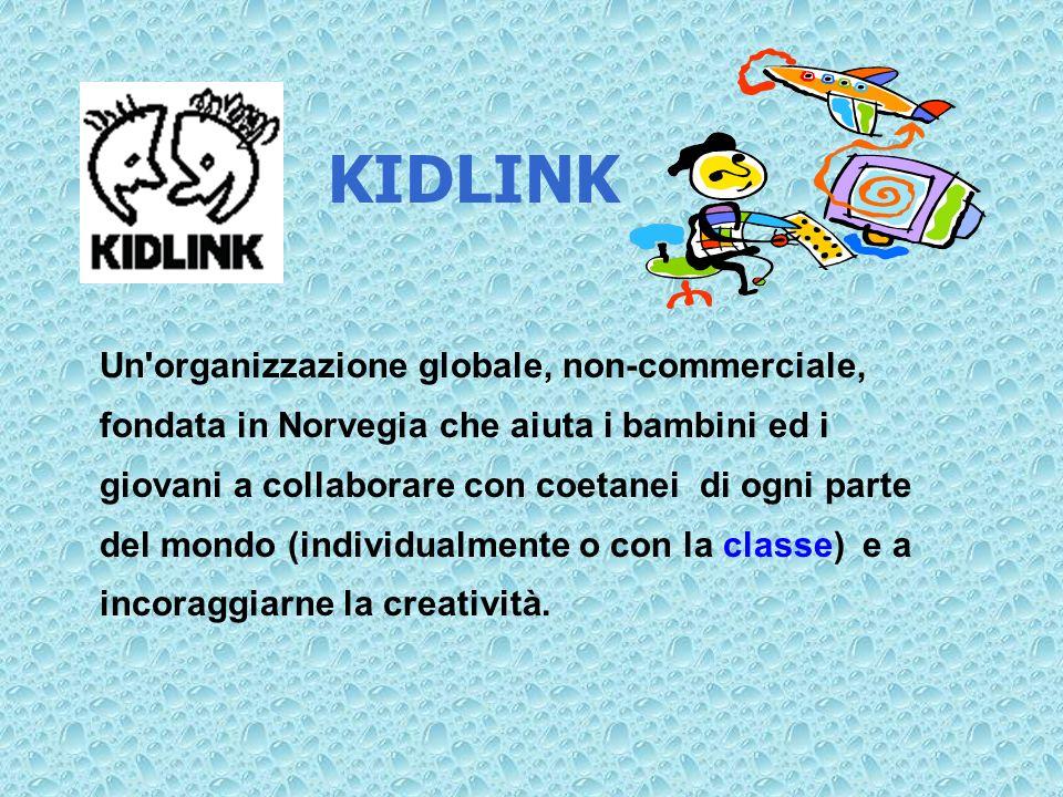 KIDLINK Un'organizzazione globale, non-commerciale, fondata in Norvegia che aiuta i bambini ed i giovani a collaborare con coetanei di ogni parte del