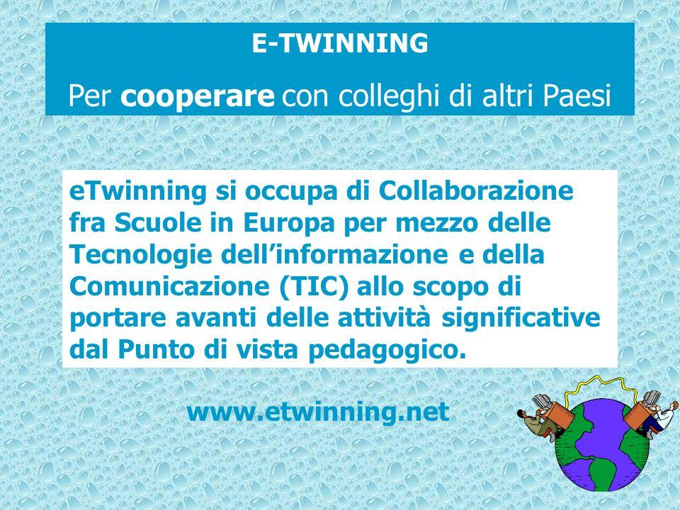 E-TWINNING Per cooperare con colleghi di altri Paesi www.etwinning.net eTwinning si occupa di Collaborazione fra Scuole in Europa per mezzo delle Tecn