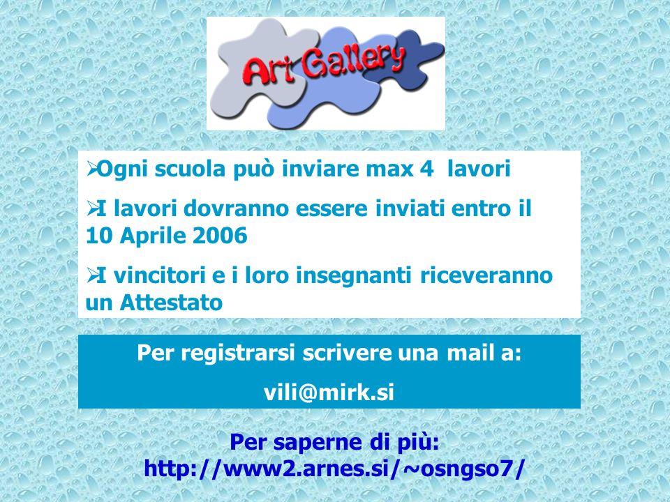 Per registrarsi scrivere una mail a: vili@mirk.si Ogni scuola può inviare max 4 lavori I lavori dovranno essere inviati entro il 10 Aprile 2006 I vinc