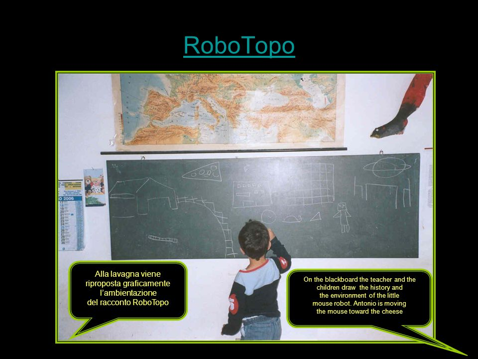 RoboTopo Alla lavagna viene riproposta graficamente lambientazione del racconto RoboTopo On the blackboard the teacher and the children draw the history and the environment of the little mouse robot.