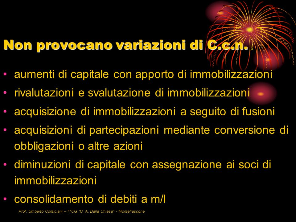 Prof. Umberto Conticiani – ITCG C. A. Dalla Chiesa - Montefiascone Non provocano variazioni di C.c.n. aumenti di capitale con apporto di immobilizzazi