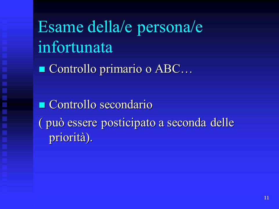 11 Esame della/e persona/e infortunata Controllo primario o ABC… Controllo primario o ABC… Controllo secondario Controllo secondario ( può essere post
