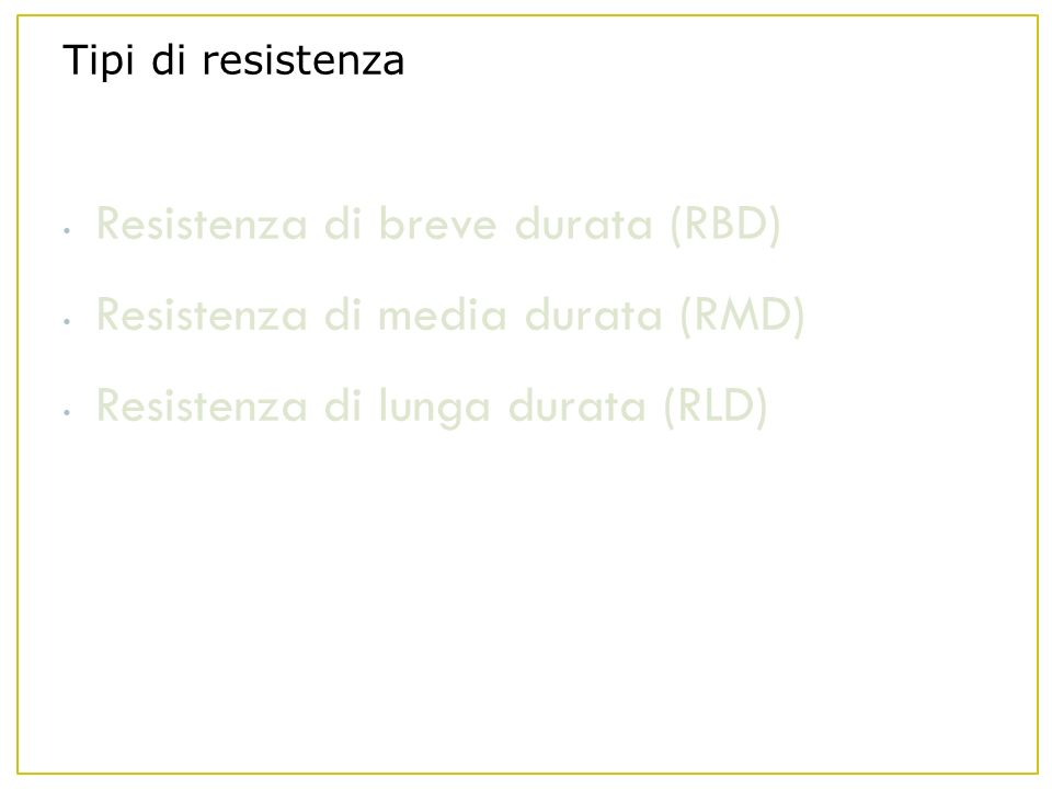 Tipi di resistenza Resistenza di breve durata (RBD) Resistenza di media durata (RMD) Resistenza di lunga durata (RLD)