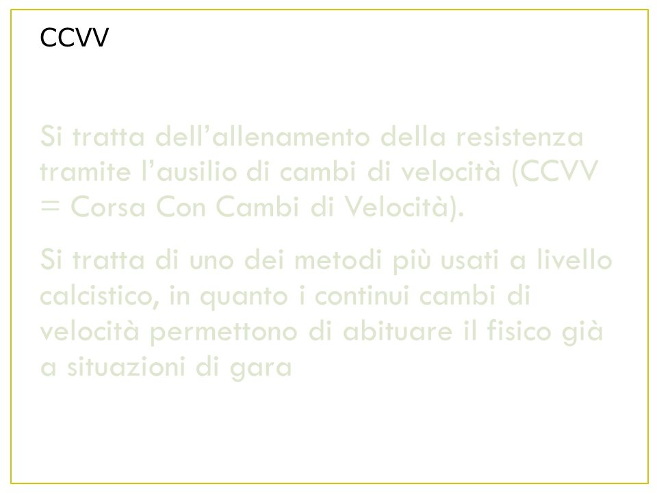 CCVV Si tratta dellallenamento della resistenza tramite lausilio di cambi di velocità (CCVV = Corsa Con Cambi di Velocità).