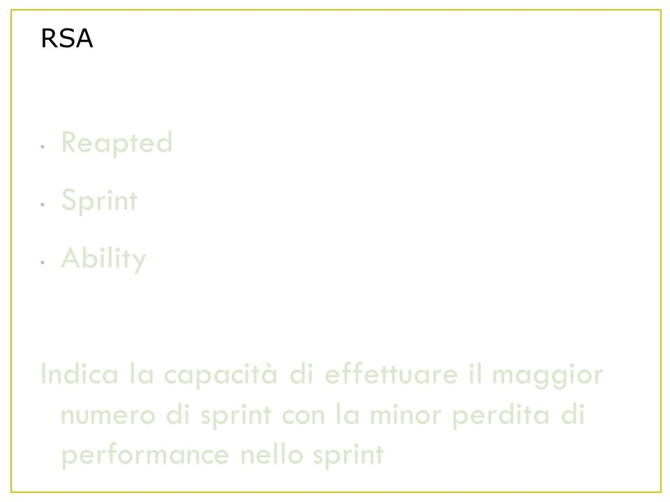 RSA Reapted Sprint Ability Indica la capacità di effettuare il maggior numero di sprint con la minor perdita di performance nello sprint