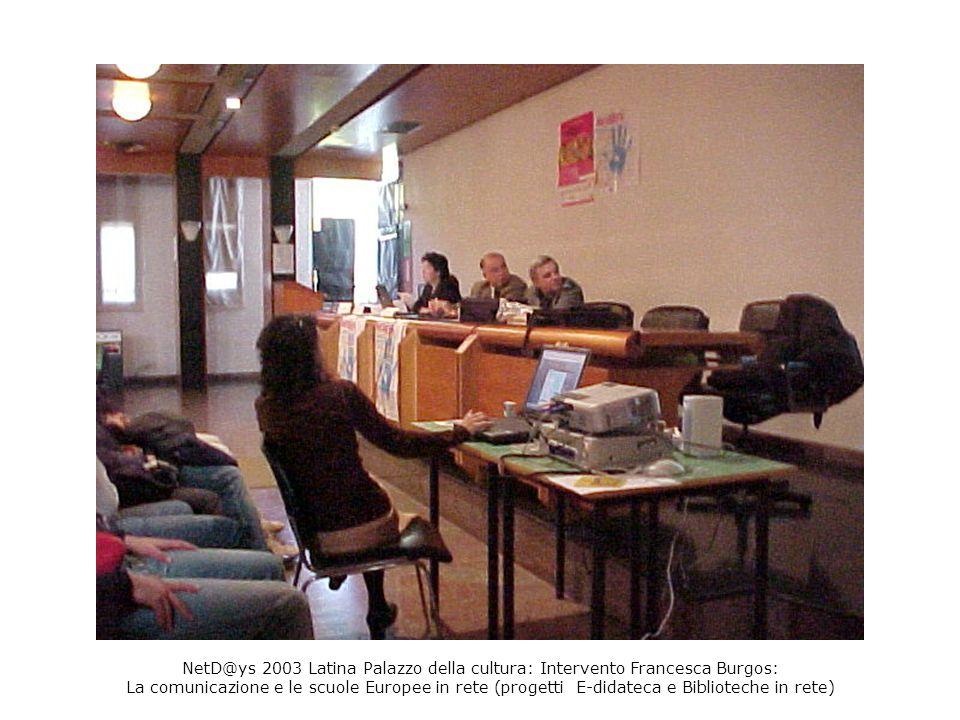 NetD@ys 2003 Latina Palazzo della cultura: Intervento Francesca Burgos: La comunicazione e le scuole Europee in rete (progetti E-didateca e Bibliotech