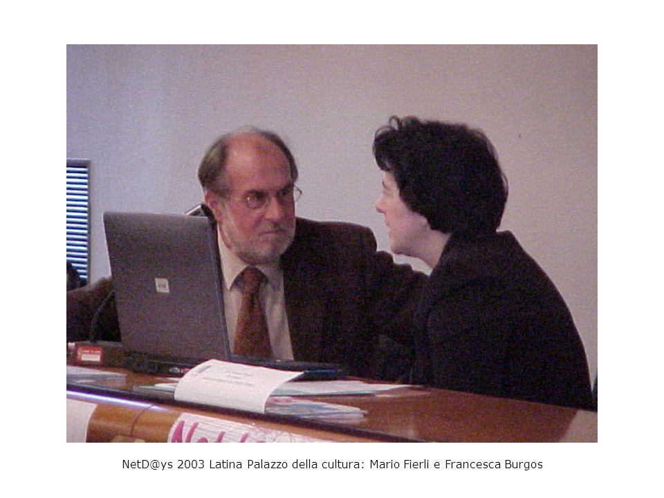 NetD@ys 2003 Latina Palazzo della cultura: prof.Mario Fierli - prof.ssa Francesca Burgos - on.