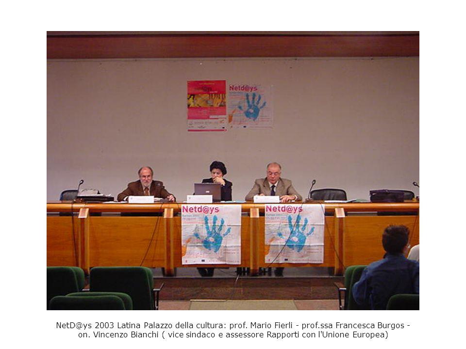 NetD@ys 2003 Latina Palazzo della cultura: prof. Mario Fierli - prof.ssa Francesca Burgos - on. Vincenzo Bianchi ( vice sindaco e assessore Rapporti c