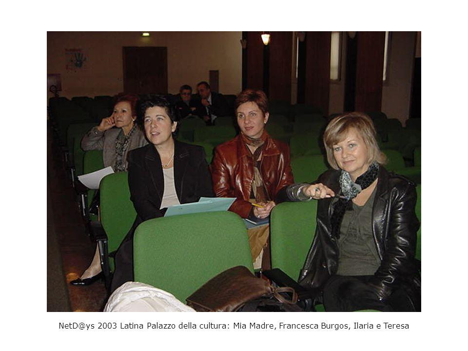 NetD@ys 2003 Latina Palazzo della cultura: Mia Madre, Francesca Burgos, Ilaria e Teresa