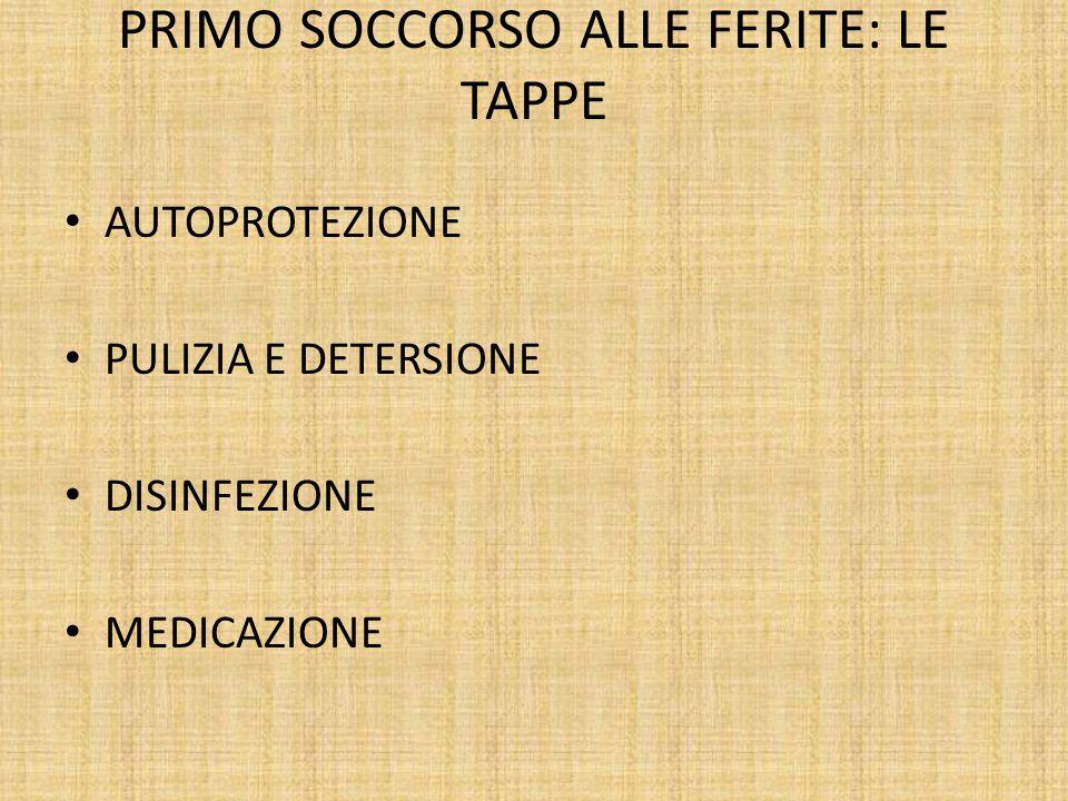 PRIMO SOCCORSO ALLE FERITE: LE TAPPE AUTOPROTEZIONE PULIZIA E DETERSIONE DISINFEZIONE MEDICAZIONE
