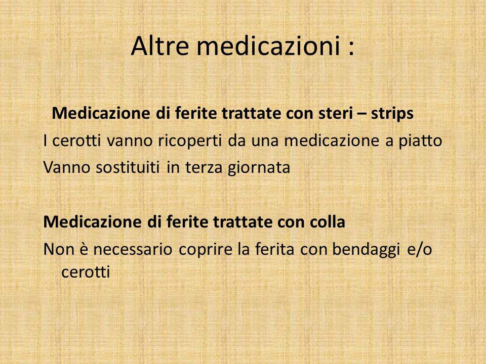 Altre medicazioni : Medicazione di ferite trattate con steri – strips I cerotti vanno ricoperti da una medicazione a piatto Vanno sostituiti in terza