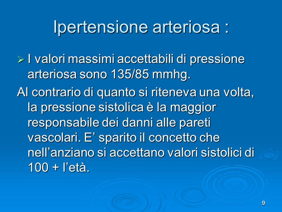 9 Ipertensione arteriosa : I valori massimi accettabili di pressione arteriosa sono 135/85 mmhg. I valori massimi accettabili di pressione arteriosa s