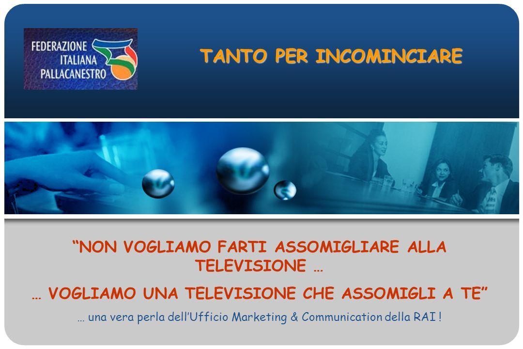 TANTO PER INCOMINCIARE NON VOGLIAMO FARTI ASSOMIGLIARE ALLA TELEVISIONE … … VOGLIAMO UNA TELEVISIONE CHE ASSOMIGLI A TE … una vera perla dellUfficio Marketing & Communication della RAI !