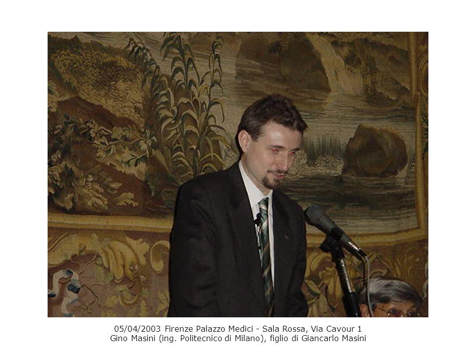 05/04/2003 Firenze Palazzo Medici - Sala Rossa, Via Cavour 1 Gino Masini (ing. Politecnico di Milano), figlio di Giancarlo Masini
