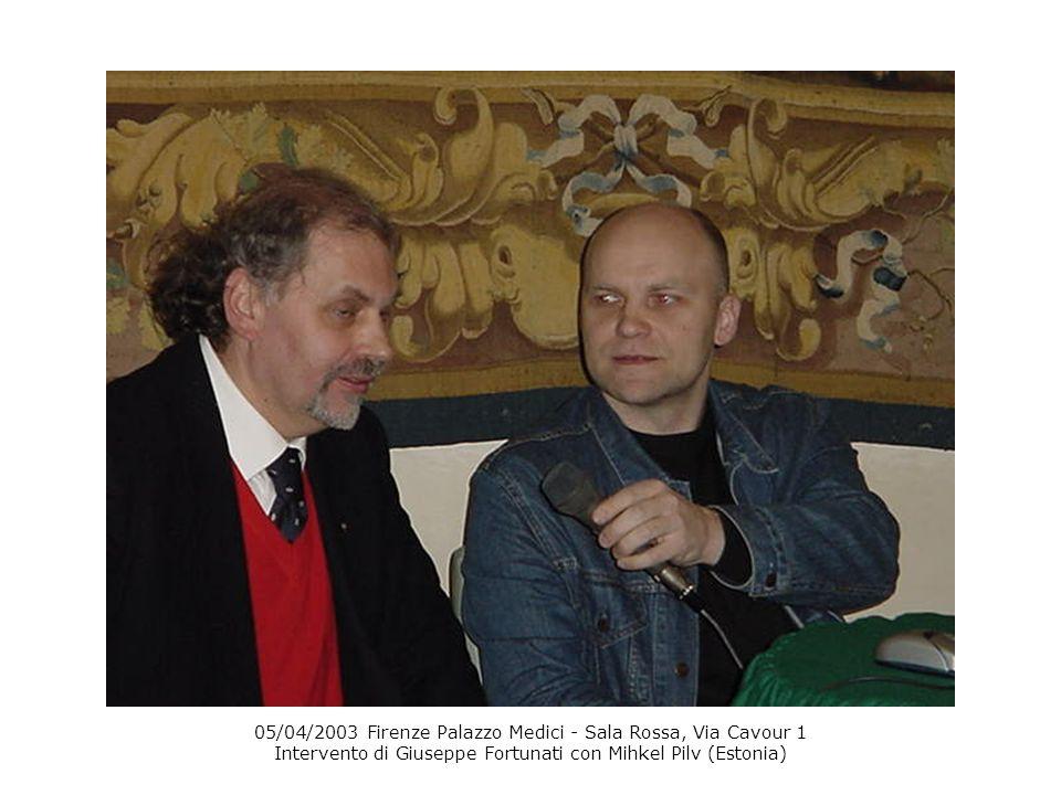 05/04/2003 Firenze Palazzo Medici - Sala Rossa, Via Cavour 1 Intervento di Giuseppe Fortunati con Mihkel Pilv (Estonia)