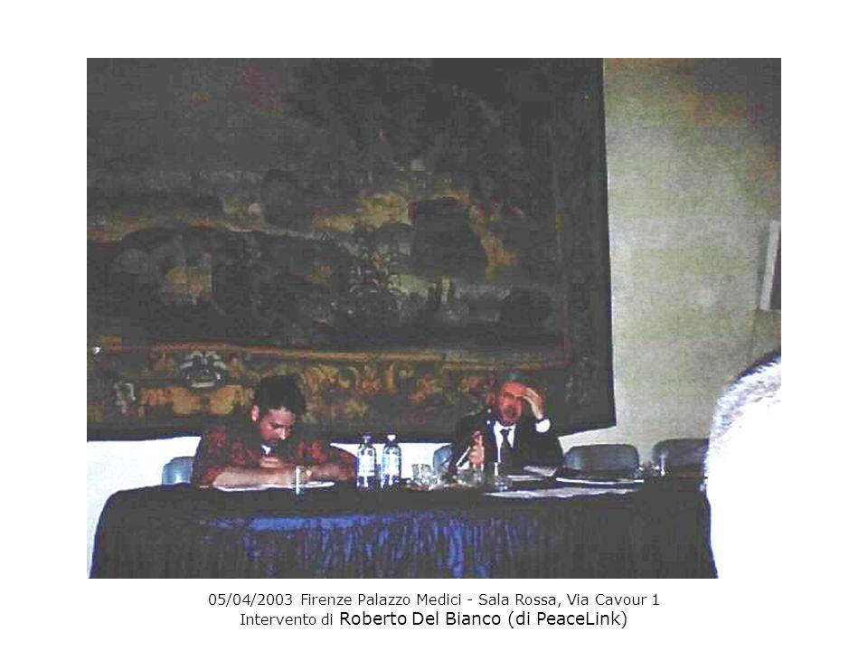 05/04/2003 Firenze Palazzo Medici - Sala Rossa, Via Cavour 1 Intervento di Roberto Del Bianco (di PeaceLink)