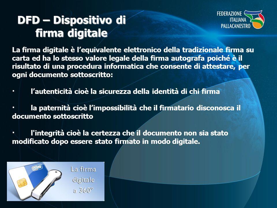 DFD – Dispositivo di firma digitale La firma digitale è lequivalente elettronico della tradizionale firma su carta ed ha lo stesso valore legale della