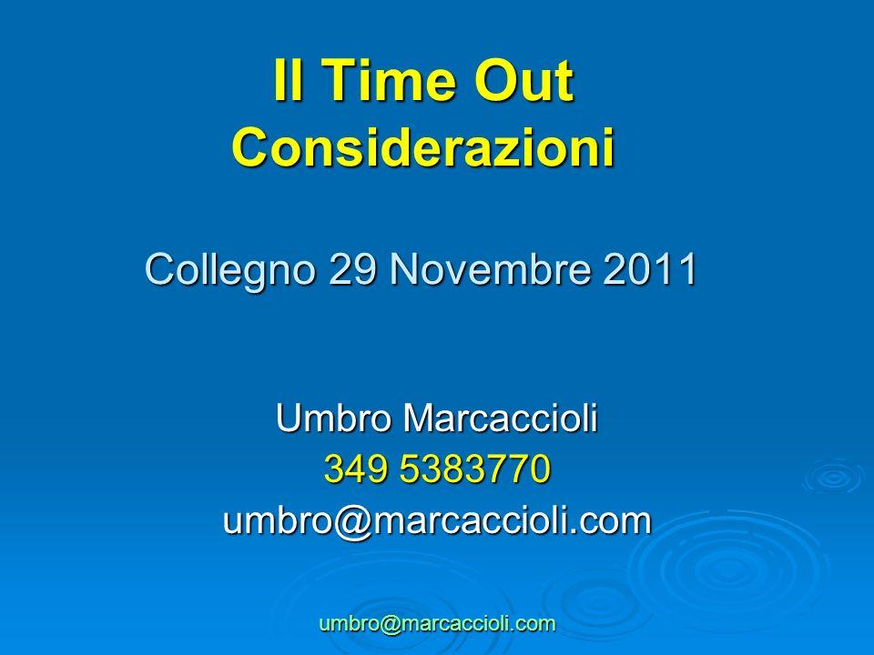 umbro@marcaccioli.com Il Time Out Considerazioni Collegno 29 Novembre 2011 Umbro Marcaccioli 349 5383770 umbro@marcaccioli.com