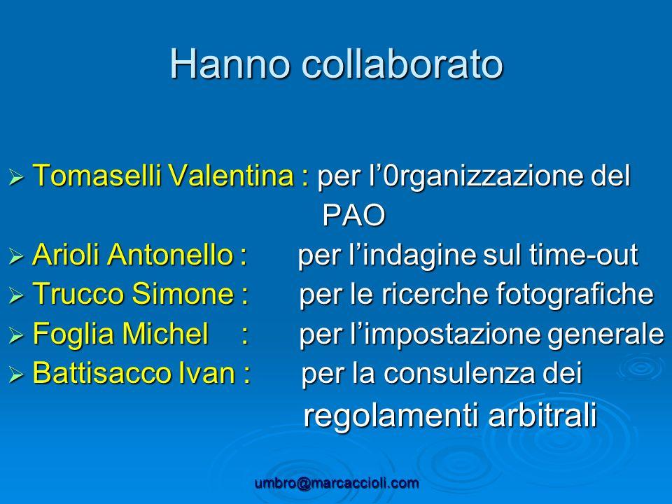 umbro@marcaccioli.com Hanno collaborato Tomaselli Valentina : per l0rganizzazione del PAO Arioli Antonello : p per lindagine sul time-out Trucco Simon