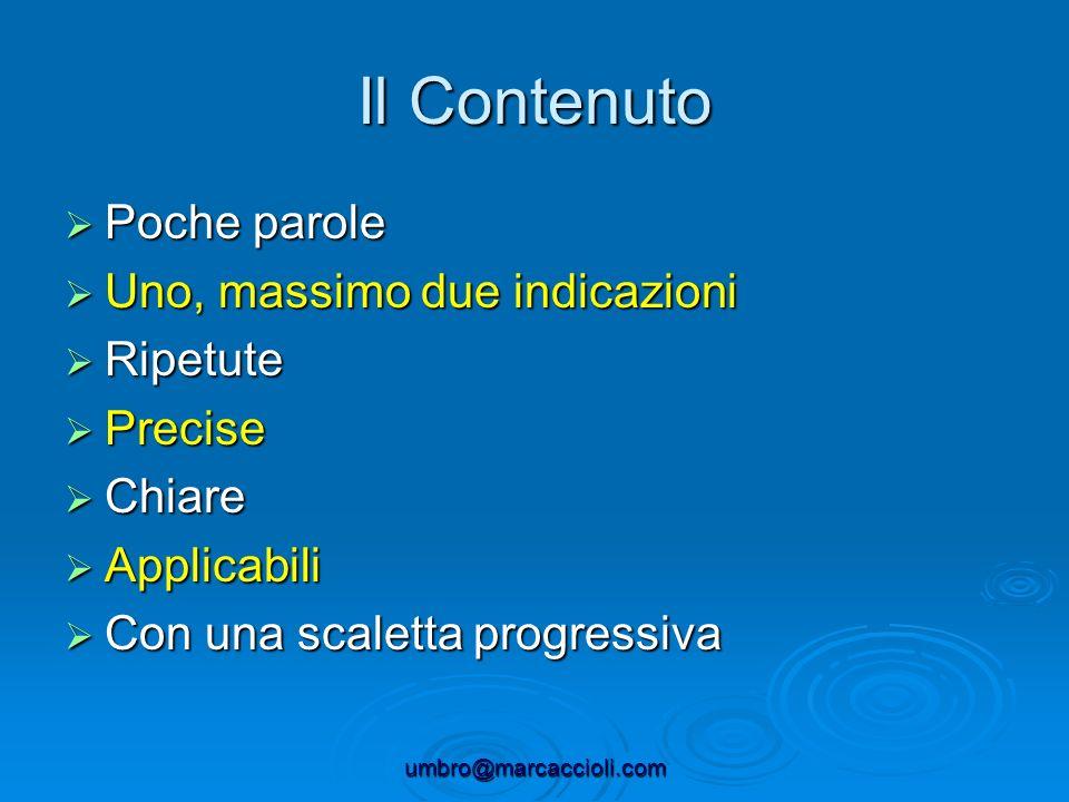 umbro@marcaccioli.com Il Contenuto Poche parole Poche parole Uno, massimo due indicazioni Uno, massimo due indicazioni Ripetute Ripetute Precise Preci