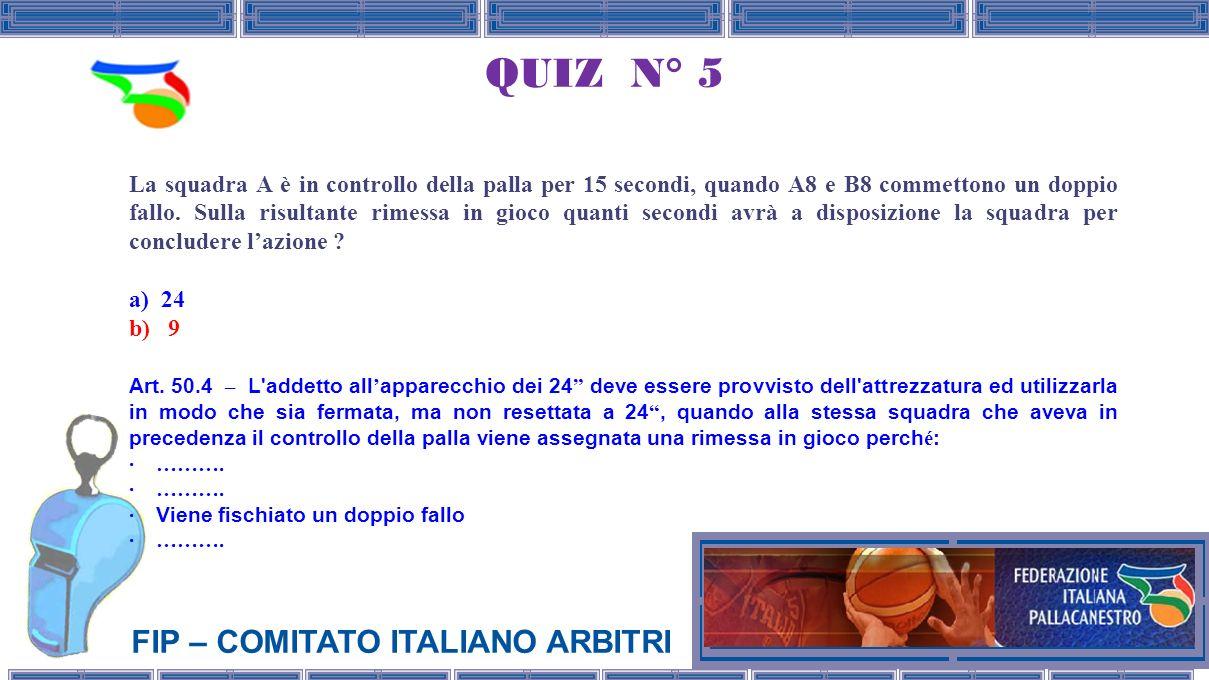 FIP – COMITATO ITALIANO ARBITRI QUIZ N° 5 La squadra A è in controllo della palla per 15 secondi, quando A8 e B8 commettono un doppio fallo.