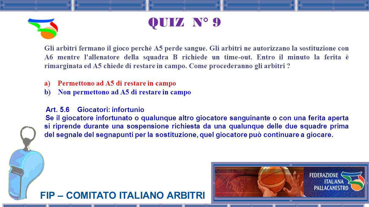 FIP – COMITATO ITALIANO ARBITRI QUIZ N° 9 Gli arbitri fermano il gioco perché A5 perde sangue.