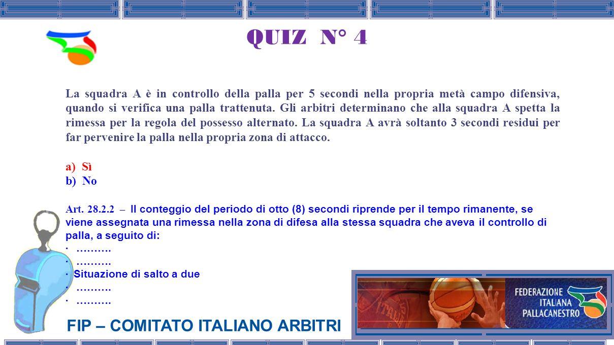 FIP – COMITATO ITALIANO ARBITRI QUIZ N° 4 La squadra A è in controllo della palla per 5 secondi nella propria metà campo difensiva, quando si verifica una palla trattenuta.